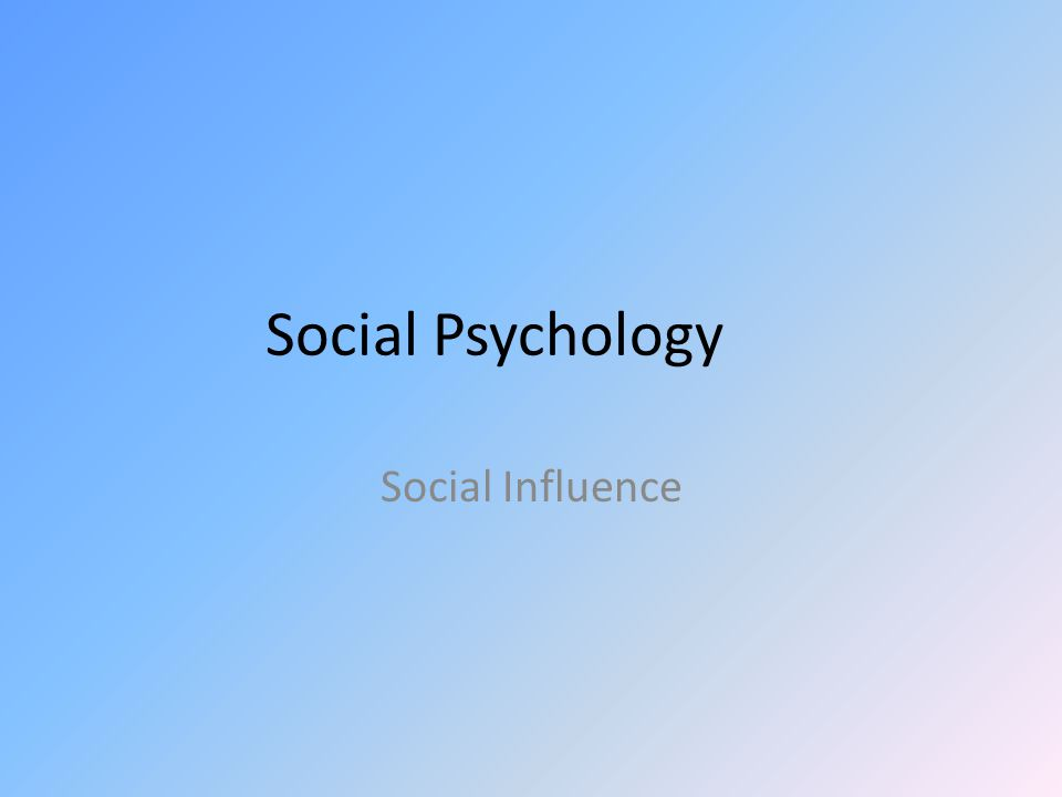 Social Psychology Social Influence