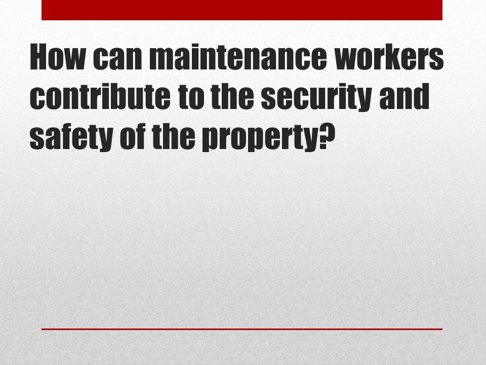 How can maintenance workers contribute to the security and safety of the property