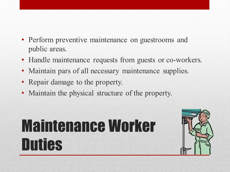 Maintenance Worker Duties Perform preventive maintenance on guestrooms and public areas.