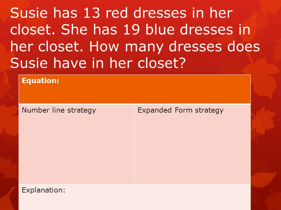 Susie has 13 red dresses in her closet. She has 19 blue dresses in her closet.