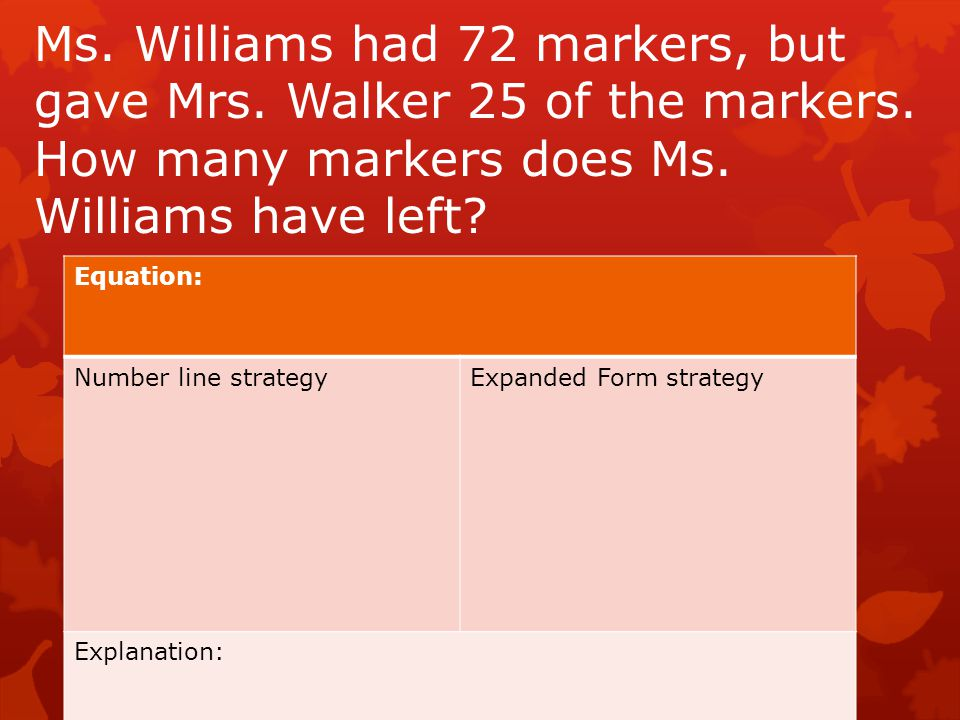 Ms. Williams had 72 markers, but gave Mrs. Walker 25 of the markers.
