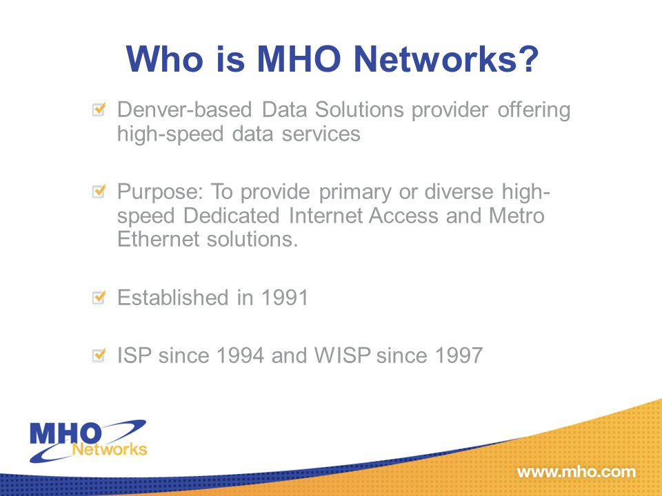 MHO Services Dedicated Internet 10 Mbps up to 4Gbps Metro Ethernet 10 Mbps up to 1Gbps Ethernet Private Line Ethernet Virtual Private Line Ethernet LAN Combined Internet and Metro-E 10 Mbps up to 4 Gbps