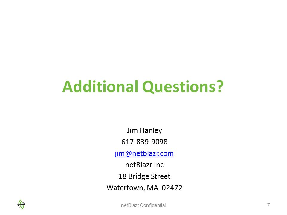 Additional Questions? Jim Hanley 617-839-9098 jim@netblazr.com netBlazr Inc 18 Bridge Street Watertown, MA 02472 netBlazr Confidential7