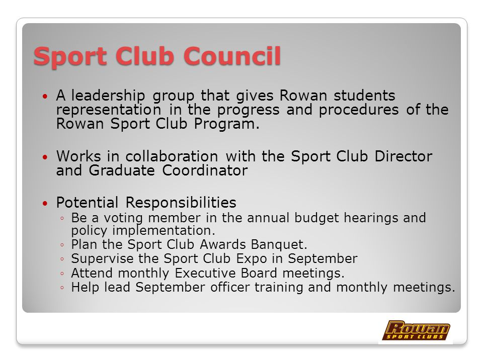 Sport Club Council A leadership group that gives Rowan students representation in the progress and procedures of the Rowan Sport Club Program.
