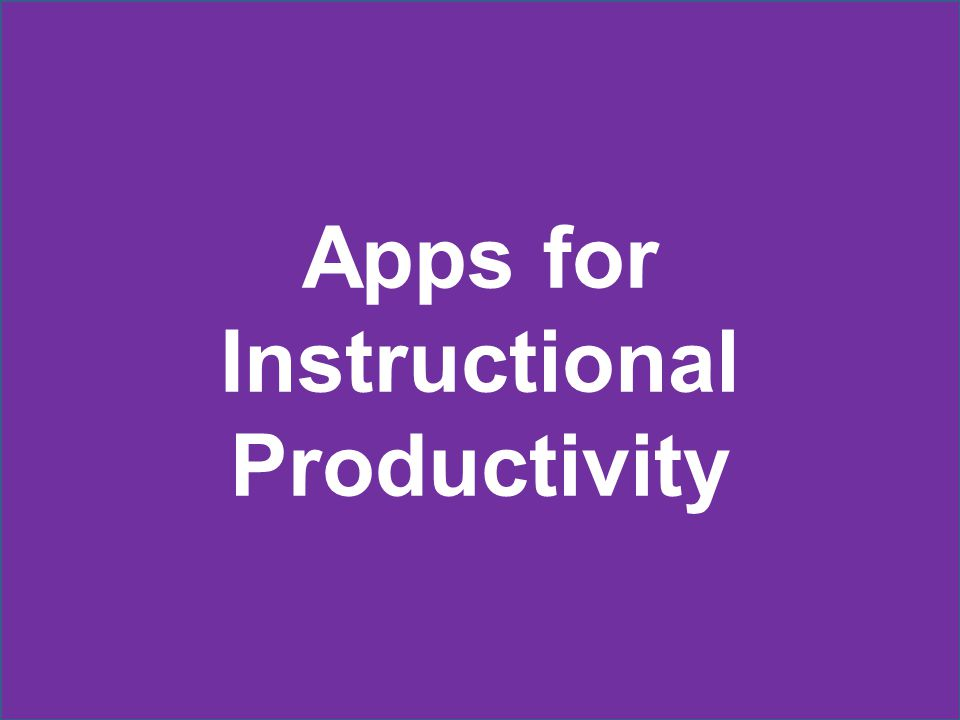 Apps for Instructional Productivity