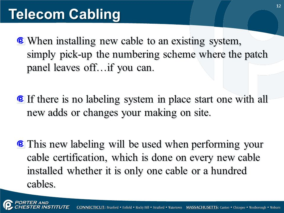 12 Telecom Cabling When installing new cable to an existing system, simply pick-up the numbering scheme where the patch panel leaves off…if you can.