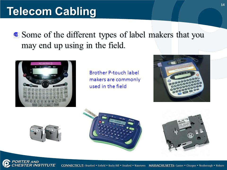 14 Telecom Cabling Some of the different types of label makers that you may end up using in the field.