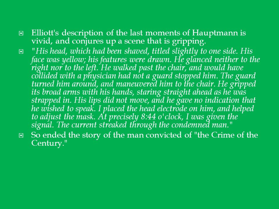  Elliott s description of the last moments of Hauptmann is vivid, and conjures up a scene that is gripping.