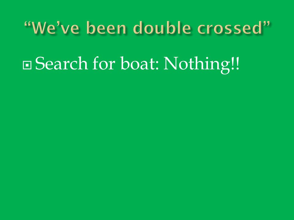  Search for boat: Nothing!!