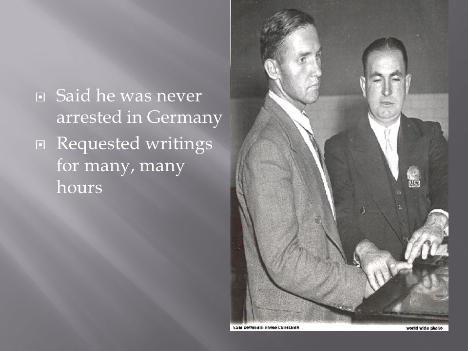  Said he was never arrested in Germany  Requested writings for many, many hours