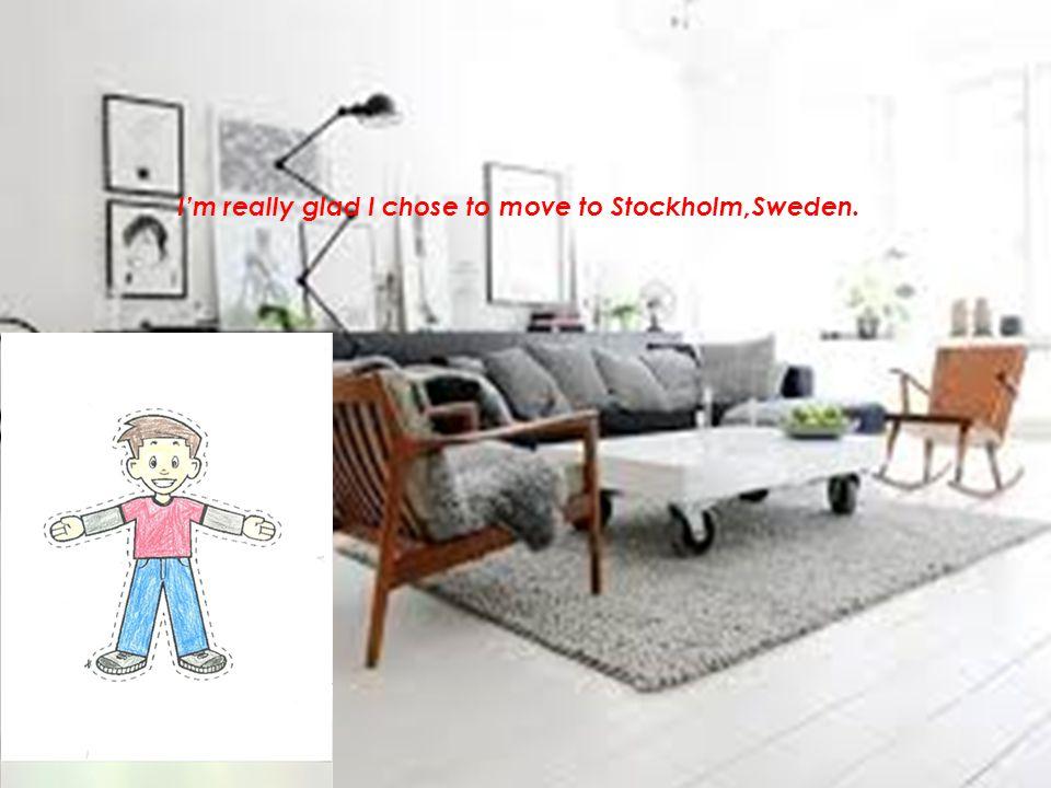 I'm really glad I chose to move to Stockholm,Sweden.