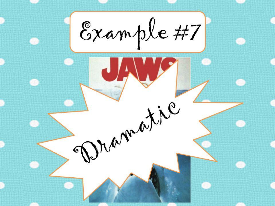 Example #7 Dramatic