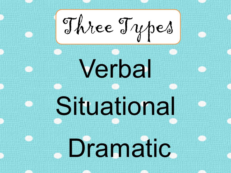 Verbal Three Types Situational Dramatic