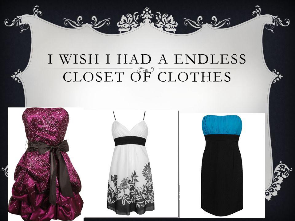 I WISH I HAD A ENDLESS CLOSET OF CLOTHES