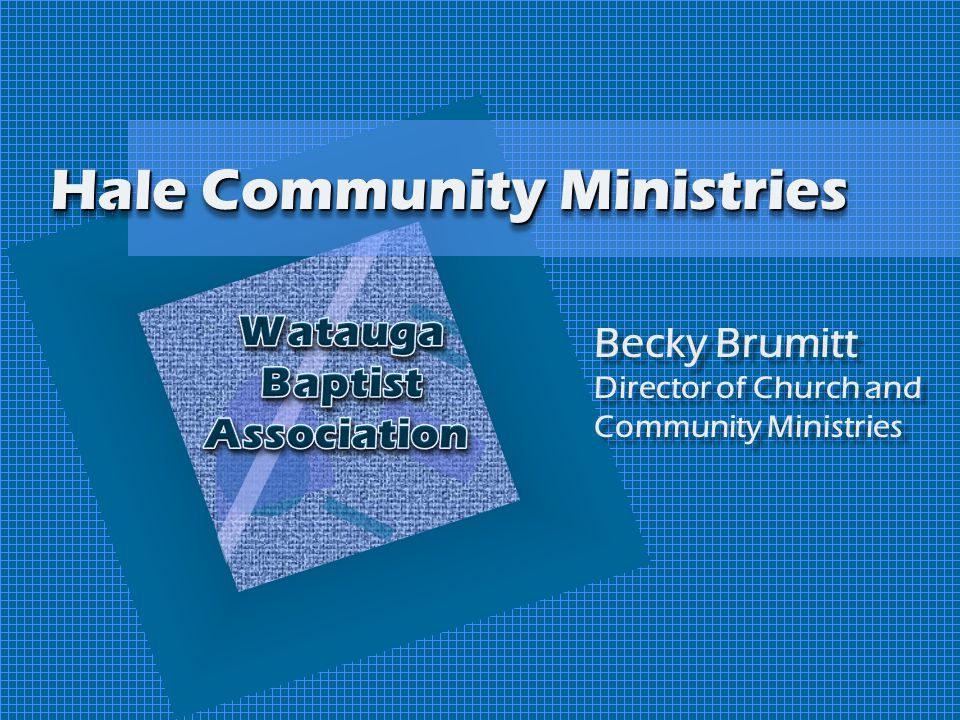 Hale Community Ministries Becky Brumitt Director of Church and Community Ministries