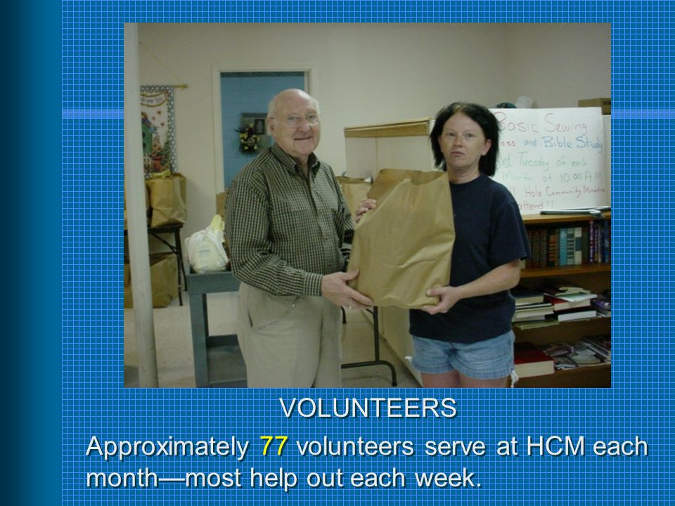 VOLUNTEERS Approximately 77 volunteers serve at HCM each month—most help out each week.