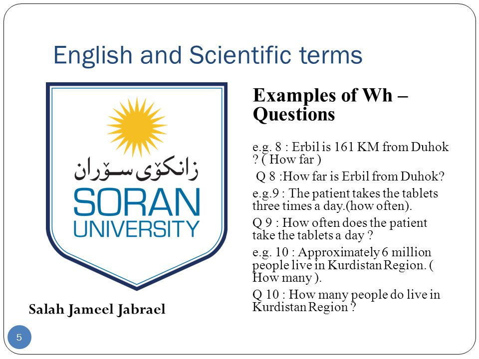English and Scientific terms Salah Jameel Jabrael Examples of Wh – Questions e.g.