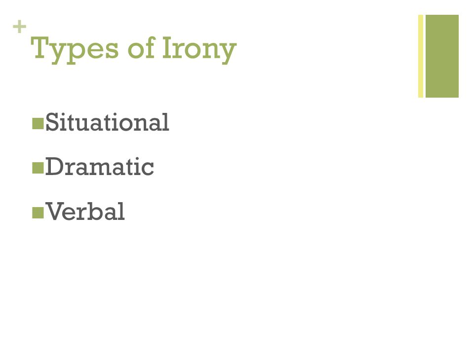 + Types of Irony Situational Dramatic Verbal