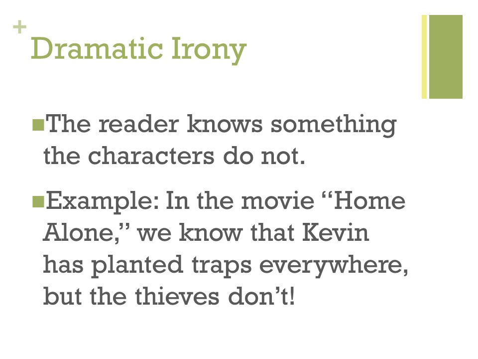 + Dramatic Irony The reader knows something the characters do not.