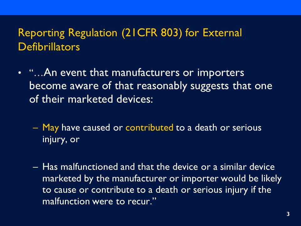 "Reporting Regulation (21CFR 803) for External Defibrillators ""… An event that manufacturers or importers become aware of that reasonably suggests that"