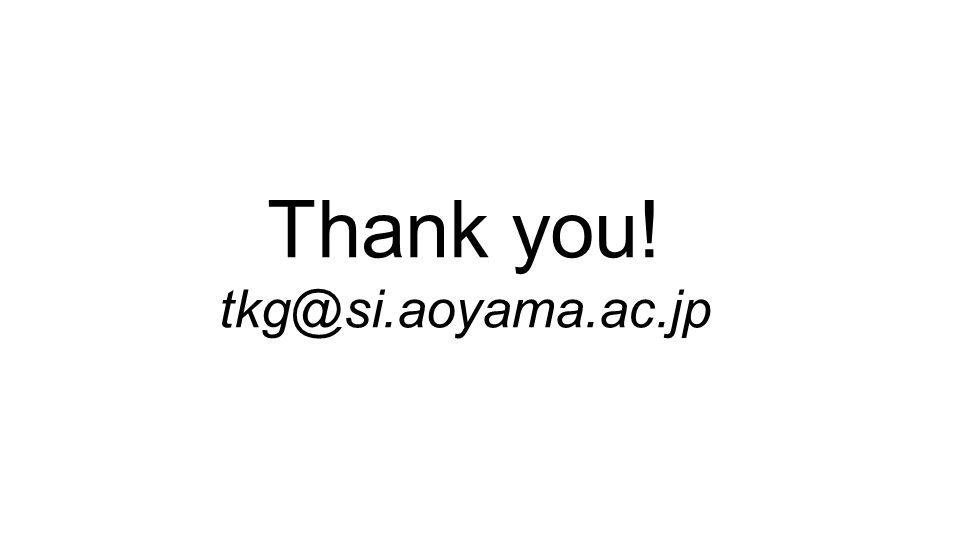 Thank you! tkg@si.aoyama.ac.jp