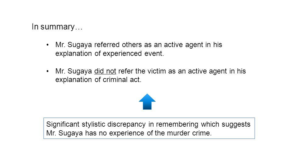 In summary… Mr. Sugaya referred others as an active agent in his explanation of experienced event. Mr. Sugaya did not refer the victim as an active ag