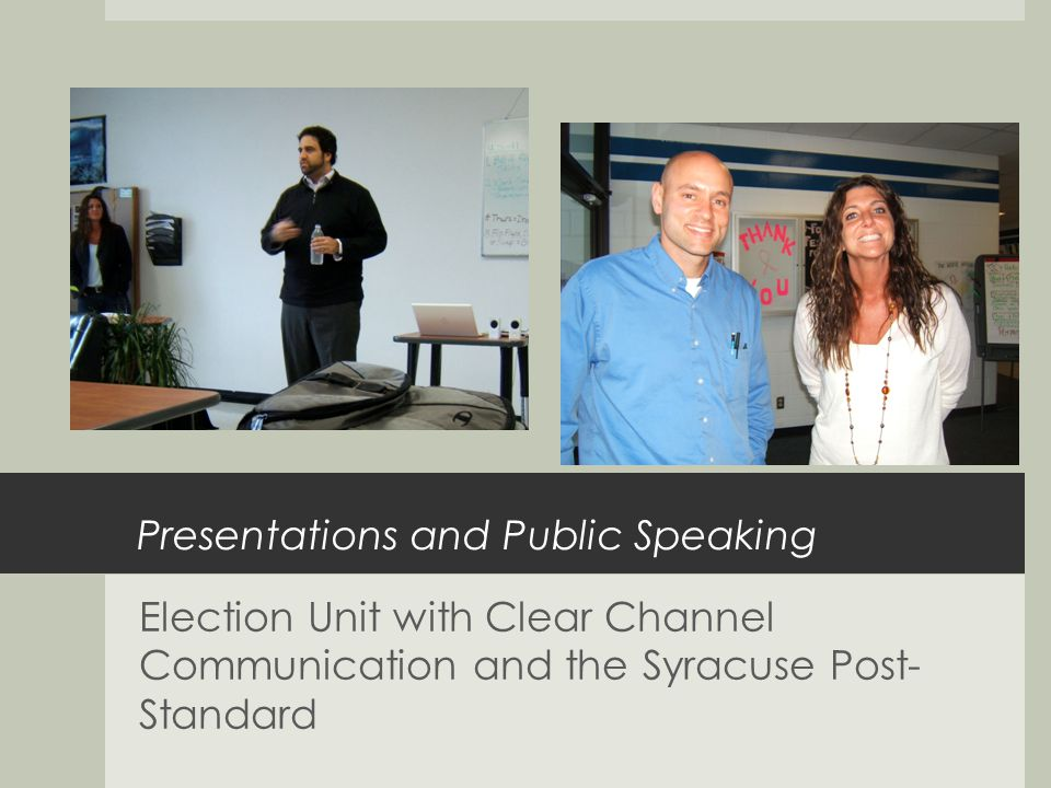 Presentations and Public Speaking Election Unit with Clear Channel Communication and the Syracuse Post- Standard