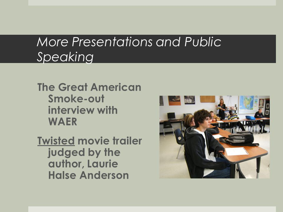 More Presentations and Public Speaking The Great American Smoke-out interview with WAER Twisted movie trailer judged by the author, Laurie Halse Anderson