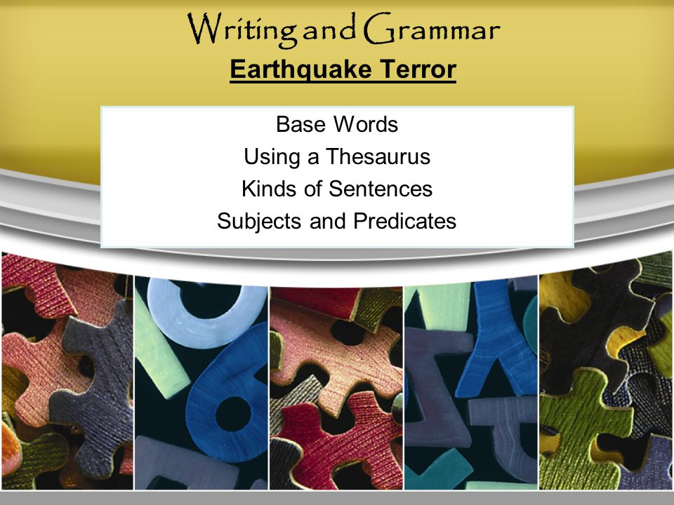 Writing and Grammar Earthquake Terror Base Words Using a Thesaurus Kinds of Sentences Subjects and Predicates