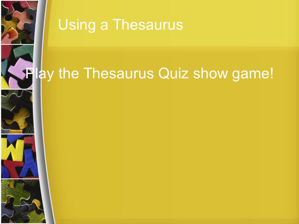 Play the Thesaurus Quiz show game! Using a Thesaurus