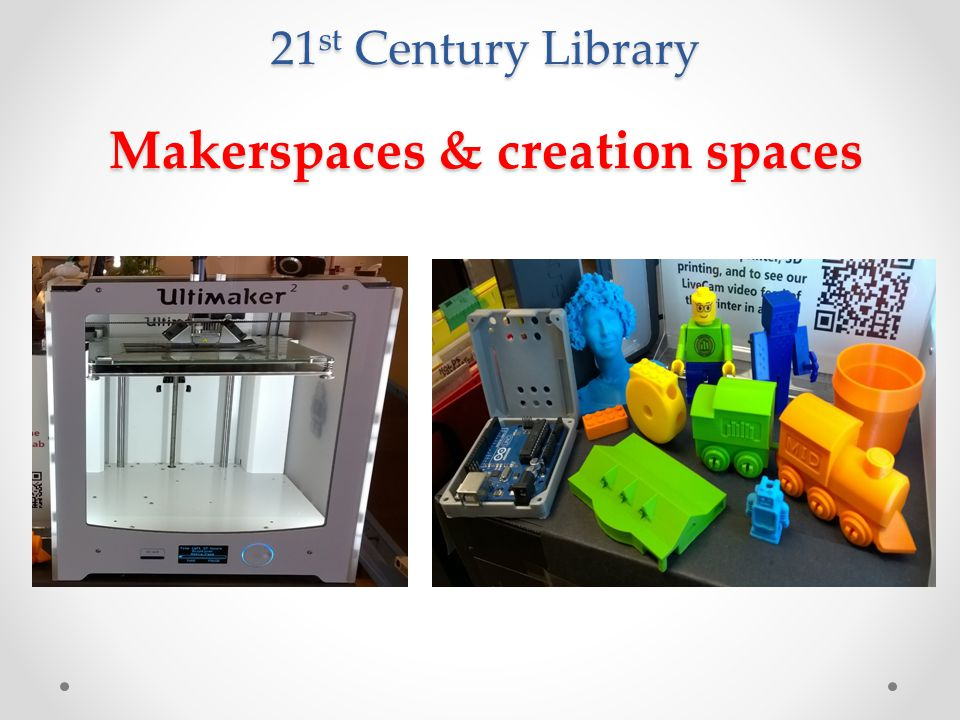 Makerspaces & creation spaces 21 st Century Library
