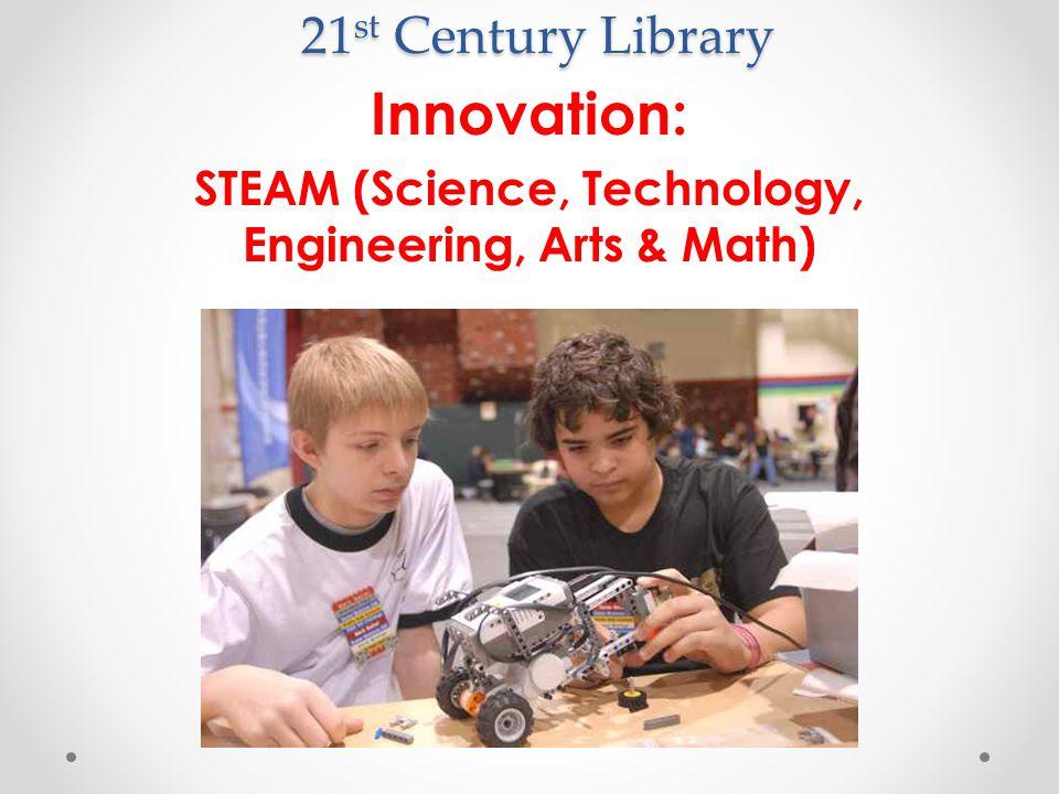 Innovation: STEAM (Science, Technology, Engineering, Arts & Math)