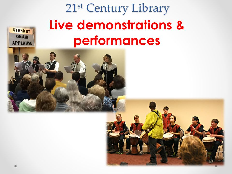 21 st Century Library Live demonstrations & performances