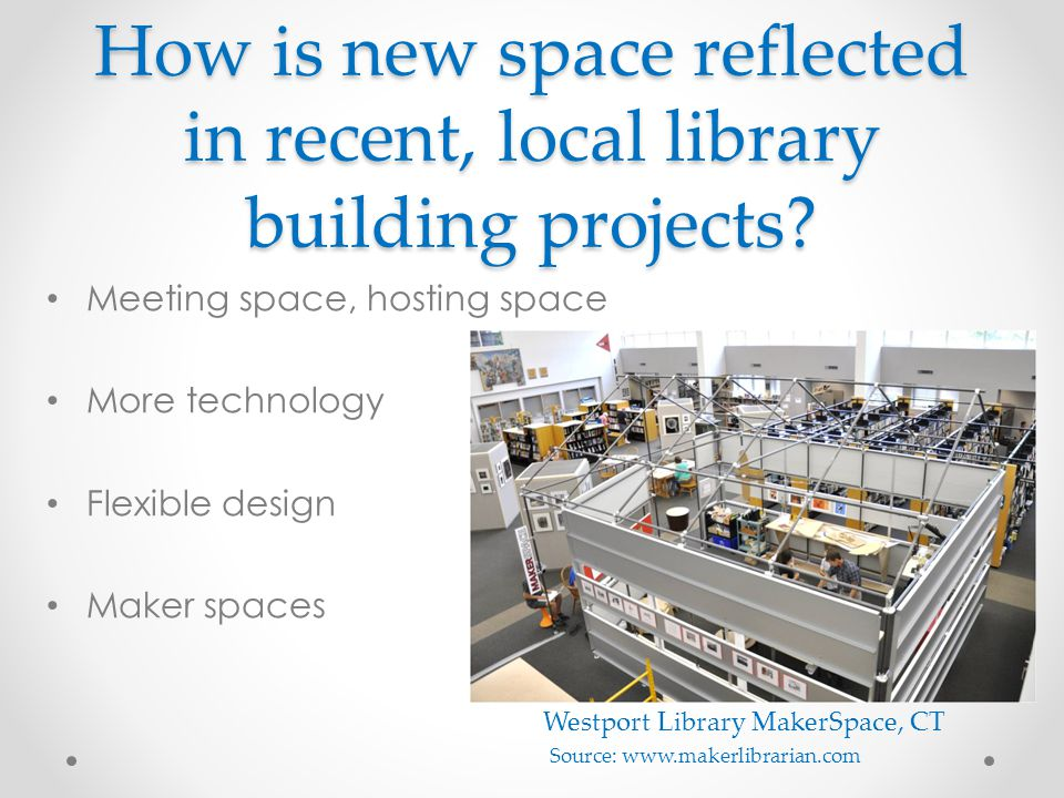 How is new space reflected in recent, local library building projects? Meeting space, hosting space More technology Flexible design Maker spaces Westp