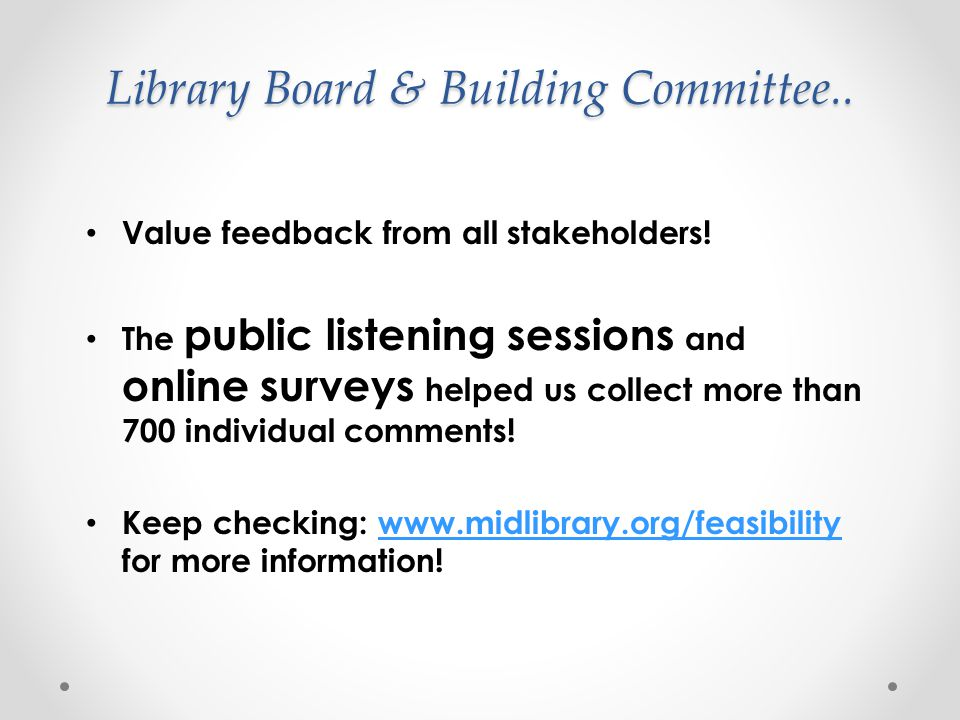 Library Board & Building Committee.. Value feedback from all stakeholders! The public listening sessions and online surveys helped us collect more tha