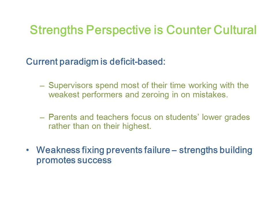 Current paradigm is deficit-based: – Supervisors spend most of their time working with the weakest performers and zeroing in on mistakes.