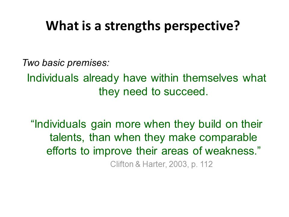 """Two basic premises: Individuals already have within themselves what they need to succeed. """"Individuals gain more when they build on their talents, tha"""