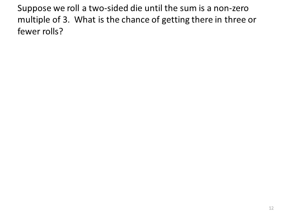 Suppose we roll a two-sided die until the sum is a non-zero multiple of 3.