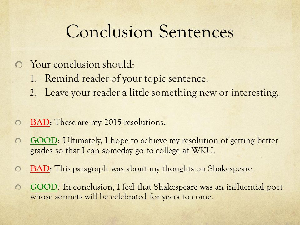 Conclusion Sentences Your conclusion should: 1. Remind reader of your topic sentence.