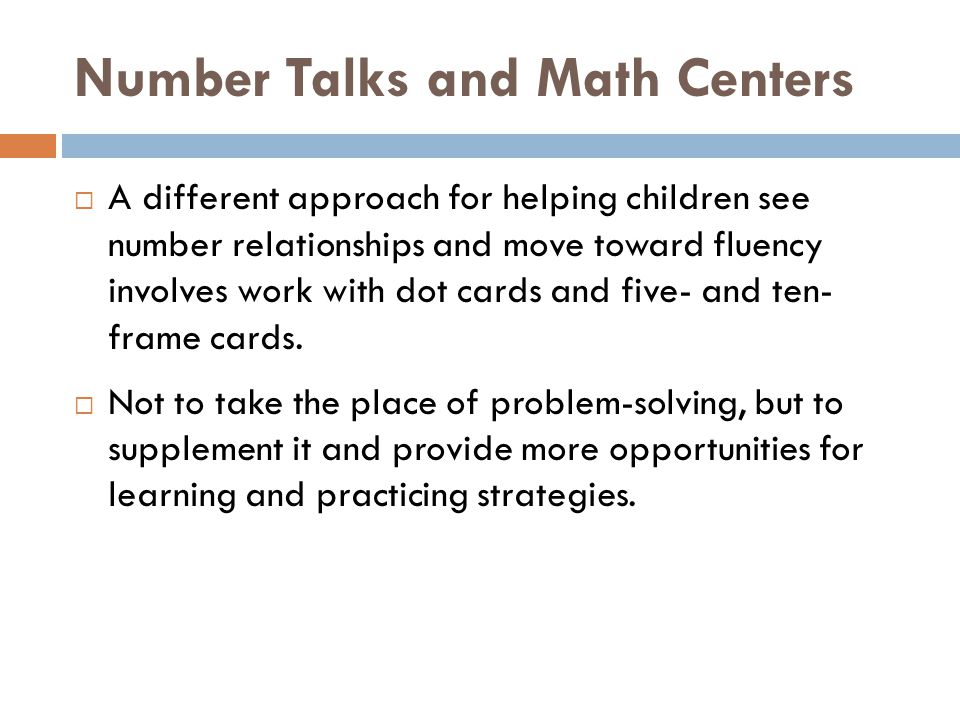 Number Talks and Math Centers  A different approach for helping children see number relationships and move toward fluency involves work with dot card
