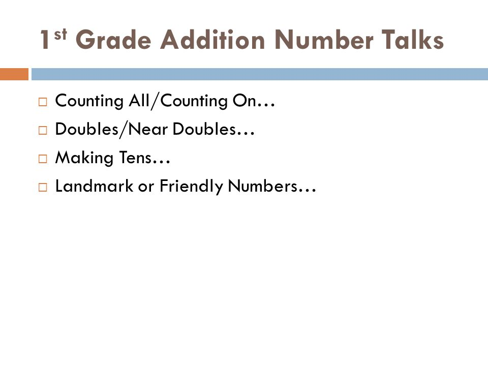 1 st Grade Addition Number Talks  Counting All/Counting On…  Doubles/Near Doubles…  Making Tens…  Landmark or Friendly Numbers…