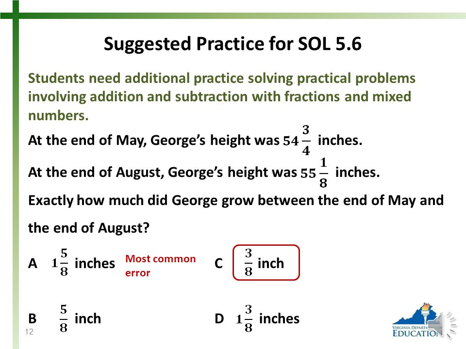 SOL 5.6 The student will solve single-step and multistep practical problems involving addition and subtraction with fractions and mixed numbers and express answers in simplest form.
