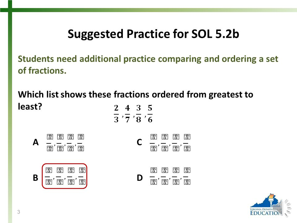 SOL 5.2 The student will a)recognize and name fractions in their equivalent decimal form and vice versa; and b)compare and order fractions and decimal