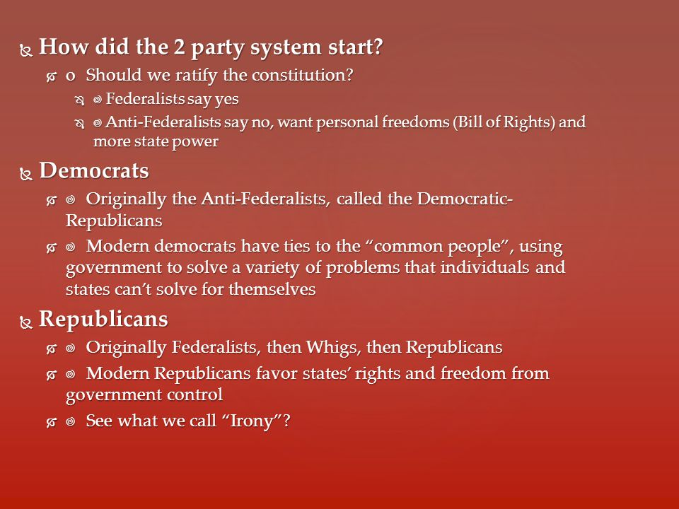  How did the 2 party system start.  oShould we ratify the constitution.