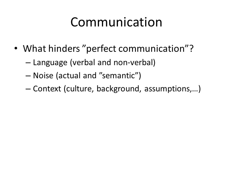 """Communication What hinders """"perfect communication""""? – Language (verbal and non-verbal) – Noise (actual and """"semantic"""") – Context (culture, background,"""