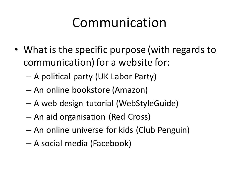 Communication What is the specific purpose (with regards to communication) for a website for: – A political party (UK Labor Party) – An online booksto