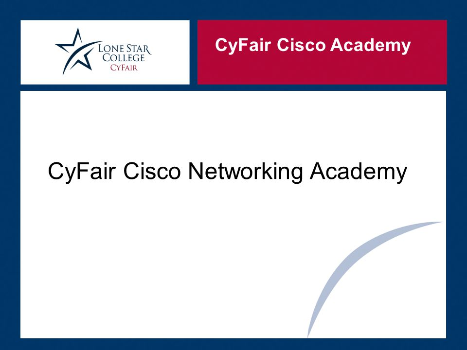 CyFair Cisco Academy Knowledge Students gain knowledge of networking theory through lectures and reading materials.