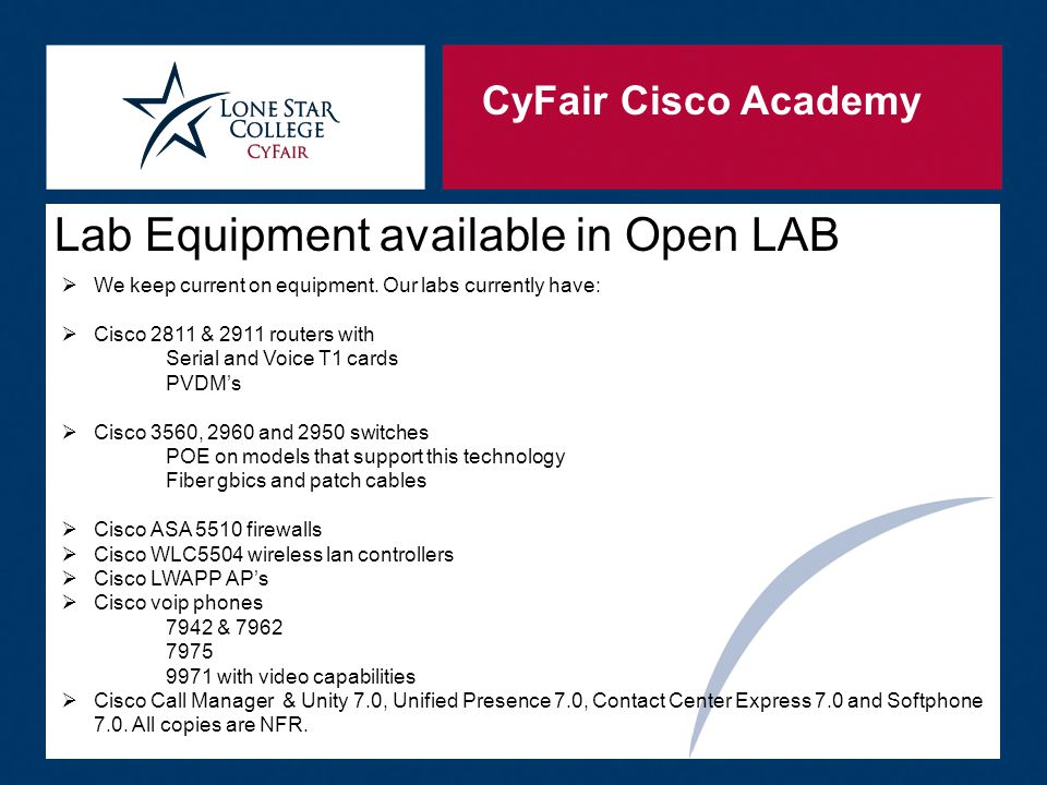 CyFair Cisco Academy Lab Equipment available in Open LAB  We keep current on equipment.