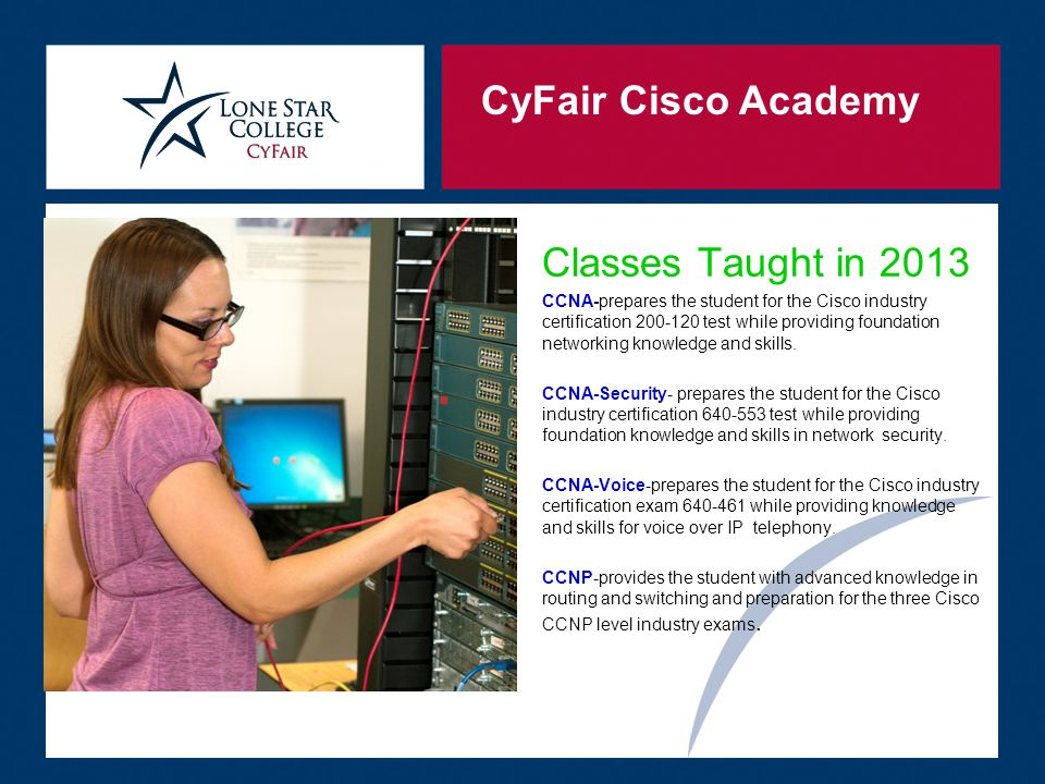 CyFair Cisco Academy Graduation  For those students that complete the CCNA program, CCNP, CCNA Security and CCNA Voice classes they are invited to a graduation ceremony.