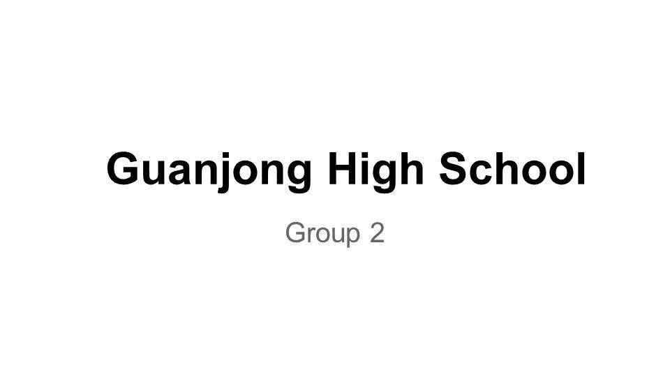 Guanjong High School Group 2